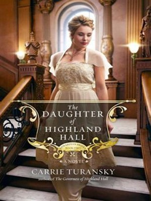 Ebook The Daughter of Highland Hall by Carrie Turansky DOC!
