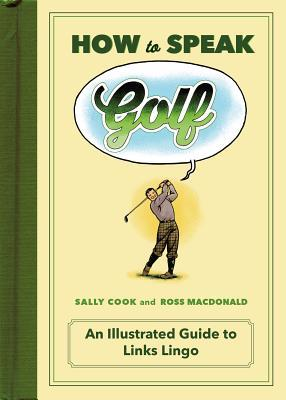 How to Speak Golf: An Illustrated Guide to Links Lingo