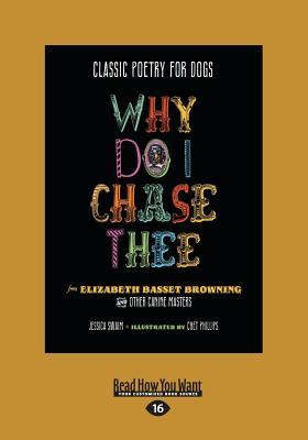 Classic Poetry for Dogs: Why Do I Chase Thee: From Elizabeth Basset Browning and Other Canine Masters (Large Print 16pt)