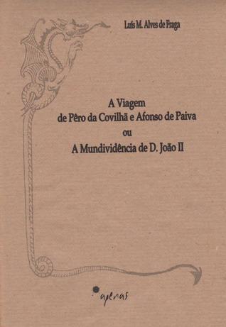 A viagem de Pêro da Covilhã e Afonso de Paiva ou a mundividência de D. João II