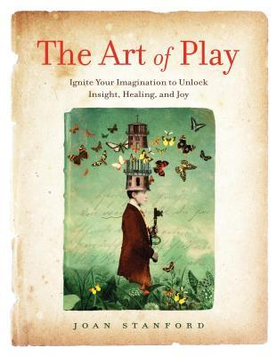 the-art-of-play-ignite-your-imagination-to-unlock-insight-healing-and-joy