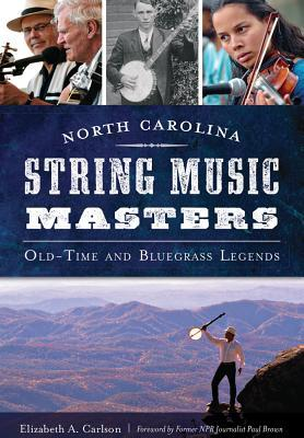 North Carolina String Music Masters: Old-Time and Bluegrass Legends
