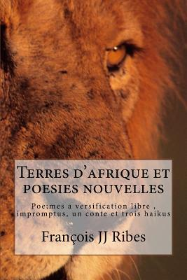 Terres d'afriques et poesies nouvelles: P�mes � versification libre, impromptus et trois haikus