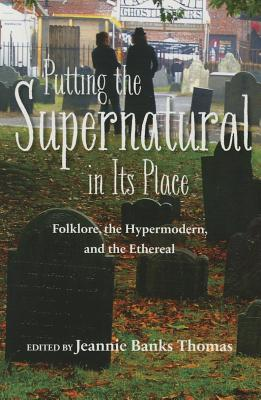 Putting the Supernatural in Its Place: Folklore, the Hypermodern, and the Ethereal