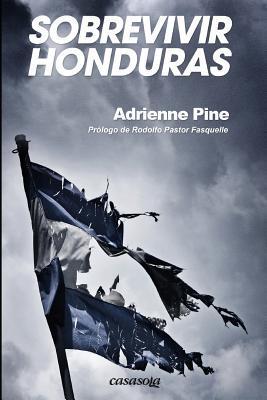 Sobrevivir Honduras par Adrienne Pine, Marcela Carias, Rodolfo Pastor Fasquelle