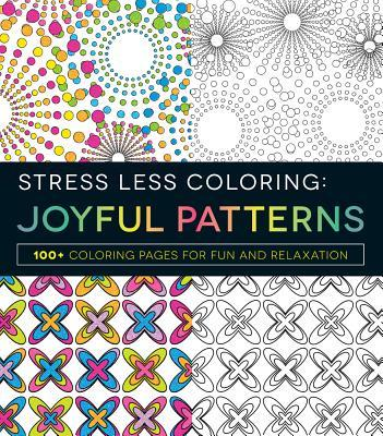 Stress Less Coloring - Joyful Patterns: 100+ Coloring Pages for Fun and Relaxation