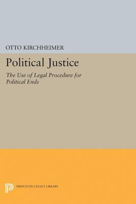 Political Justice: The Use of Legal Procedure for Political Ends