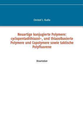 Neuartige konjugierte Polymere: cyclopentadithiazol-, und thiazolbasierte Polymere und Copolymere sowie taktische Polyfluorene: Dissertation