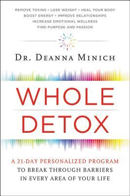 Whole Detox: A 21-Day Personalized Program to Break Through Barriers in Every Area of Your Life por Deanna Minich