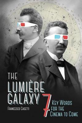 Lumiere Galaxy: Seven Key Words for the Cinema to Come por Francesco Casetti