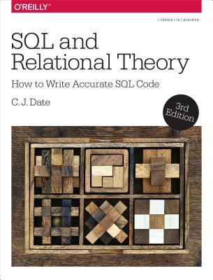 SQL and Relational Theory: How to Write Accurate SQL Code por C.J. Date