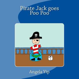 Pirate Jack Goes Poo Poo: A Fun Story for Children Who Are Potty Training for Poos. They May Have Mastered the Wees But Sometimes It May Take Longer to Master the Poos. Follow Pirate Jack on His Potty Adventure and Send Poo Poo to Poo Island!