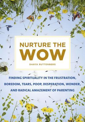 nurture-the-wow-finding-spirituality-in-the-frustration-boredom-tears-poop-desperation-wonder-and-radical-amazement-of-parenting
