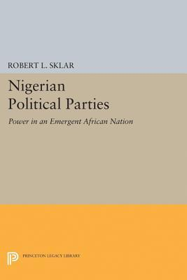 Nigerian Political Parties: Power in an Emergent African Nation