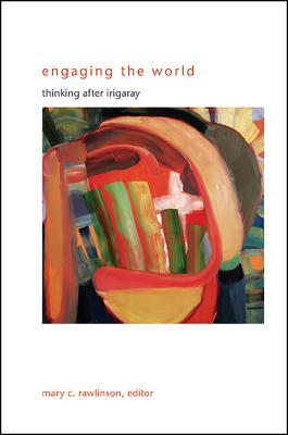 Engaging the World: Thinking After Irigaray