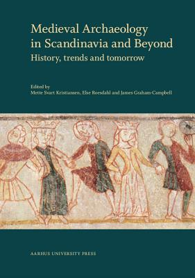 Medieval Archaeology in Scandinavia and Beyond: History, Trends and Tomorrow