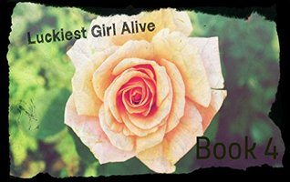 Luckiest Girl Alive: Book 4