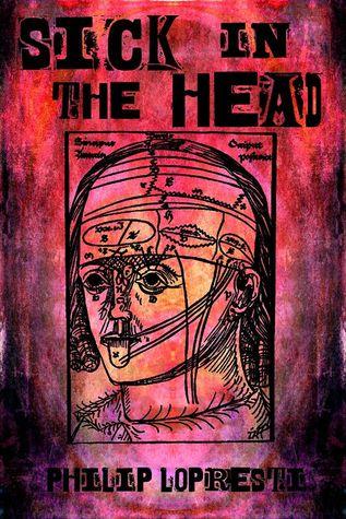 Sick In The Head by Philip LoPresti