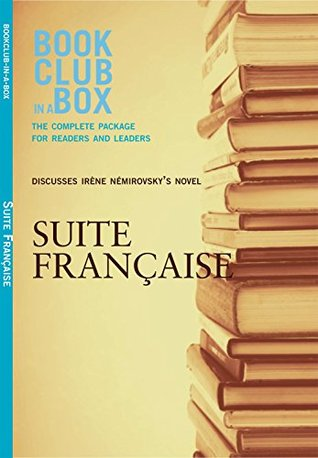 Bookclub-in-a-Box Discusses Suite Française, by Irène Némirovsky: The Complete Guide for Readers and Leaders