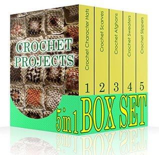 Crochet Projects BOX SET 5 IN 1: 50 Crochet Character Hats + 30 Crochet Scarves + 27 Crochet Afghans + 26 Crochet Sweaters + 29 Crochet Slippers: