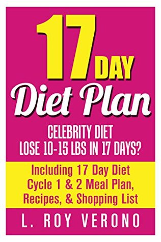 17 Day Diet Plan: Celebrity Diet- Lose 10-15 lbs in 17 Days?: Including 17 Day Diet Cycle 1 & 2 Meal Plan, Recipes, & Shopping List (The 17 Day Diet Book)