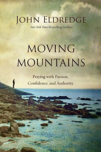 Moving Mountains: Praying with Passion, Confidence, and Authority