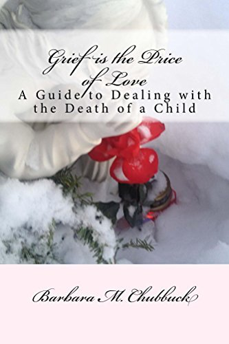 Grief is the Price of Love: A Guide to Dealing with the Death of a Child