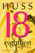 Eighteen (18) by J.A. Huss