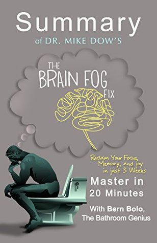 Ebook The Brain Fog Fix: by Dr. Mike Dow (Reclaim Your Focus, Memory, and Joy in Just 3 Weeks) | A 20-Minute Summary by Bern Bolo read!