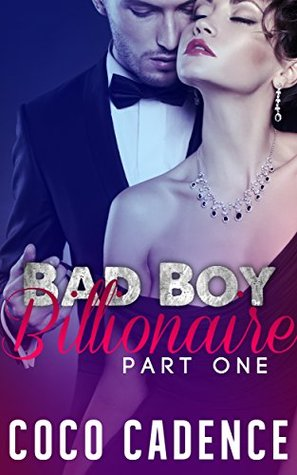 Bad Boy Billionaire - Part One (The Bad Boy Billionaire Series Book 1) (The Kings)