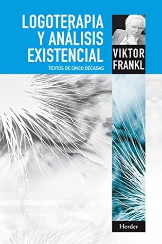 Logoterapia y análisis existencial: Textos de cinco décadas