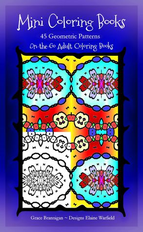 Ebook Mini Coloring Books: 45 Geometric Patterns (On the Go Adult Coloring Books 4) by Grace Brannigan read!