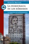 La democracia de los bárbaros. La Argentina de los Bicentenarios