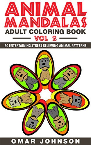 Animal Mandala Adult Coloring Book Vol 2: 60 Entertaining Stress Relieving Animal Patterns