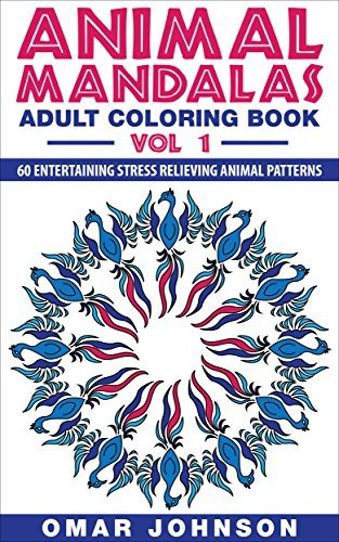 Animal Mandala Adult Coloring Book Vol 1: 60 Entertaining Stress Relieving Animal Patterns