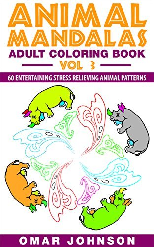 Animal Mandala Adult Coloring Book Vol 3: 60 Entertaining Stress Relieving Animal Patterns
