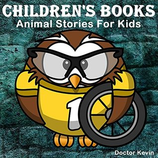 Children's Books: Animal Stories For Kids: Bedtime Stories For Kids (children's books ages 4-8): Short Stories For Kids, Kids Books, Books for Kids, Beginner Reader Books