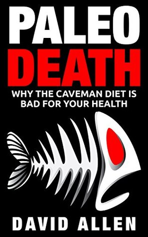 Paleo Death: Why the Caveman Diet is Bad for Your Health