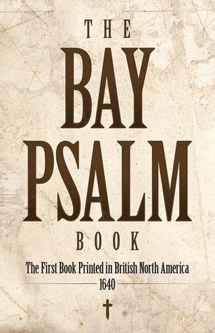 The Bay Psalm Book: The First Book Printed in British North America, 1640