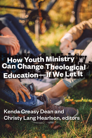 How Youth Ministry Can Change Theological Education -- If We Let It