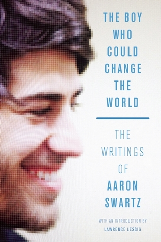 The Boy Who Could Change the World by Aaron Swartz