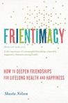 Frientimacy: 10 Ways to Improve Your Friendships and Deepen Your Life