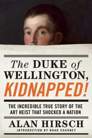 The Duke of Wellington, Kidnapped!: The Incredible True Story of the Art Heist That Shocked a Nation