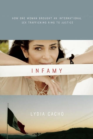 Infamy: How One Woman Brought an International Sex Trafficking Ring to Justice por Lydia Cacho