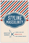 Styling Masculinity: Gender, Class, and Inequality in the Men's Grooming Industry