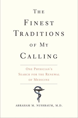 The finest traditions of my calling one physicians search for the finest traditions of my calling one physicians search for the renewal of medicine by abraham m nussbaum fandeluxe Image collections