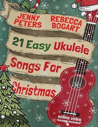 21 Easy Ukulele Songs for Christmas: Book + Online Video by Rebecca Bogart