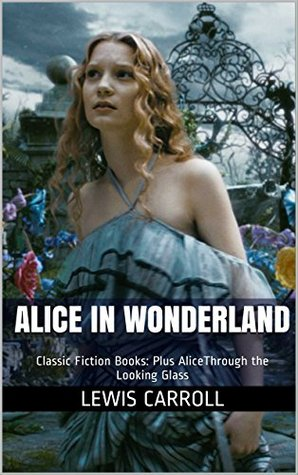 Alice in Wonderland: Classic Fiction Books: Plus AliceThrough the Looking Glass (One eBook with Two Classic Novels 9)