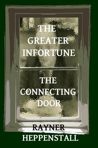 The Greater Infortune / The Connecting Door by Rayner Heppenstall