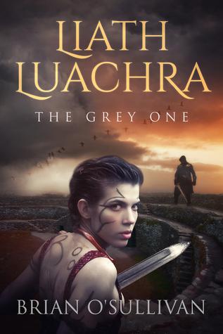 Liath Luachra: The Grey One (The Irish Woman Warrior Series, #1)